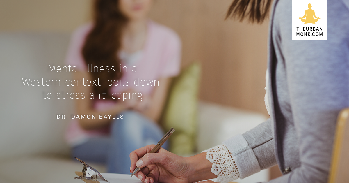 Mental Illness In A Western Context, Boils Down To Stress & Coping - Dr. Damon Bayles via @PedramShojai
