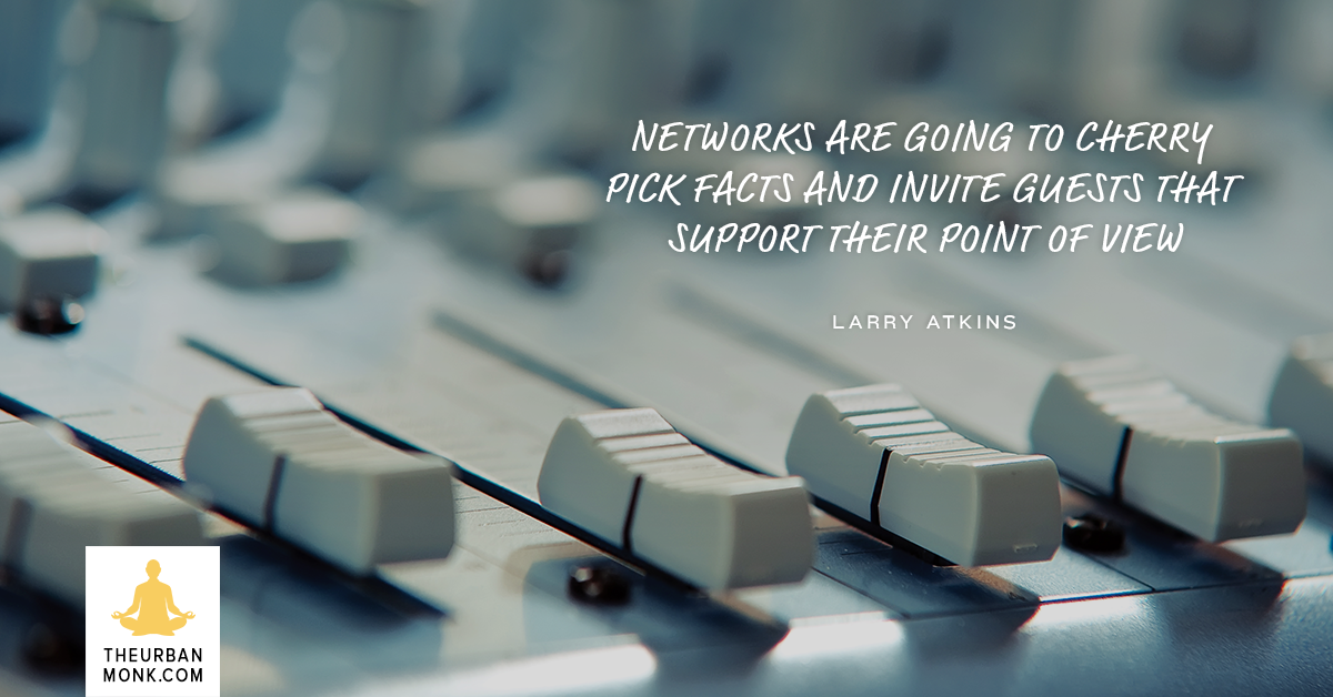 Networks Are Going To Cherry Pick Facts - #LarryAtkins via @PedramShojai