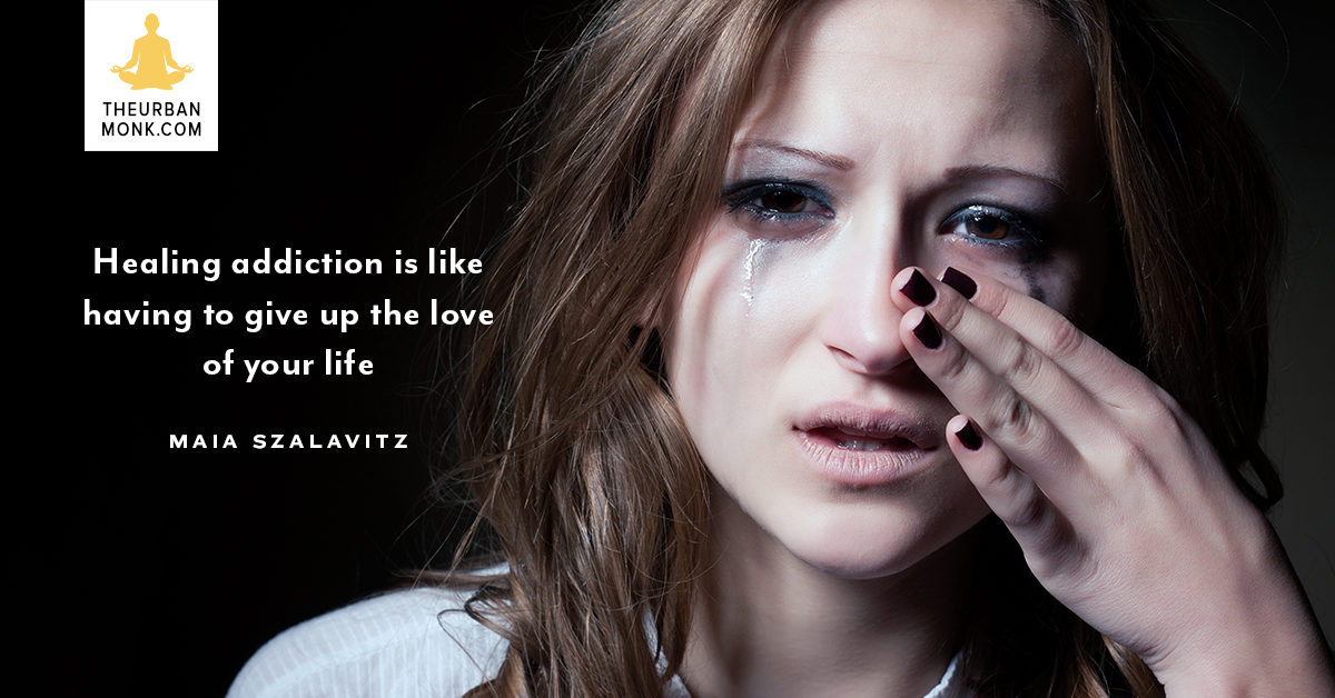 Healing Addiction Is Like Having To Give Up The Love of Your Life - @maiasz via @PedramShojai