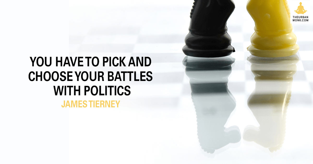 You Have To Pick And Choose Your Battles With Politics - James Tierney via @PedramShojai