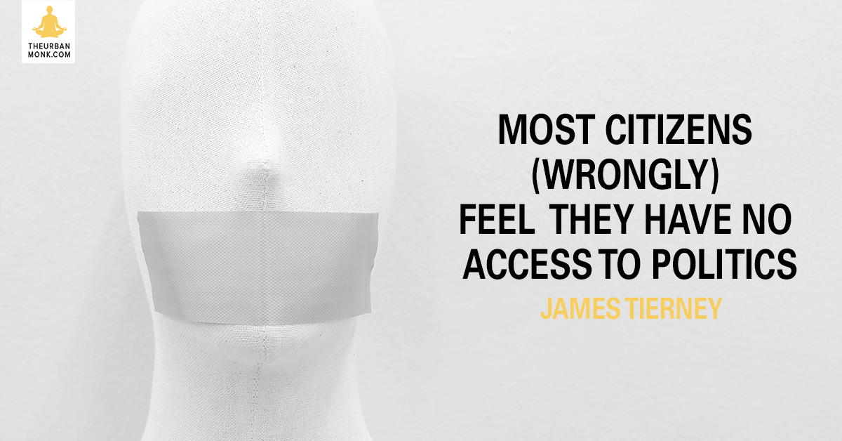 Most Citizens (Wrongly) Feel They Have No Access To Politics - James Tierney via @PedramShojai