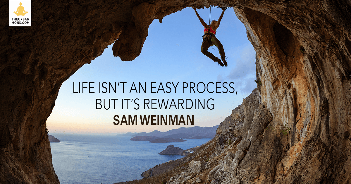 Life Isn't An Easy Process, But It's Rewarding  - @samweinman via @PedramShojai