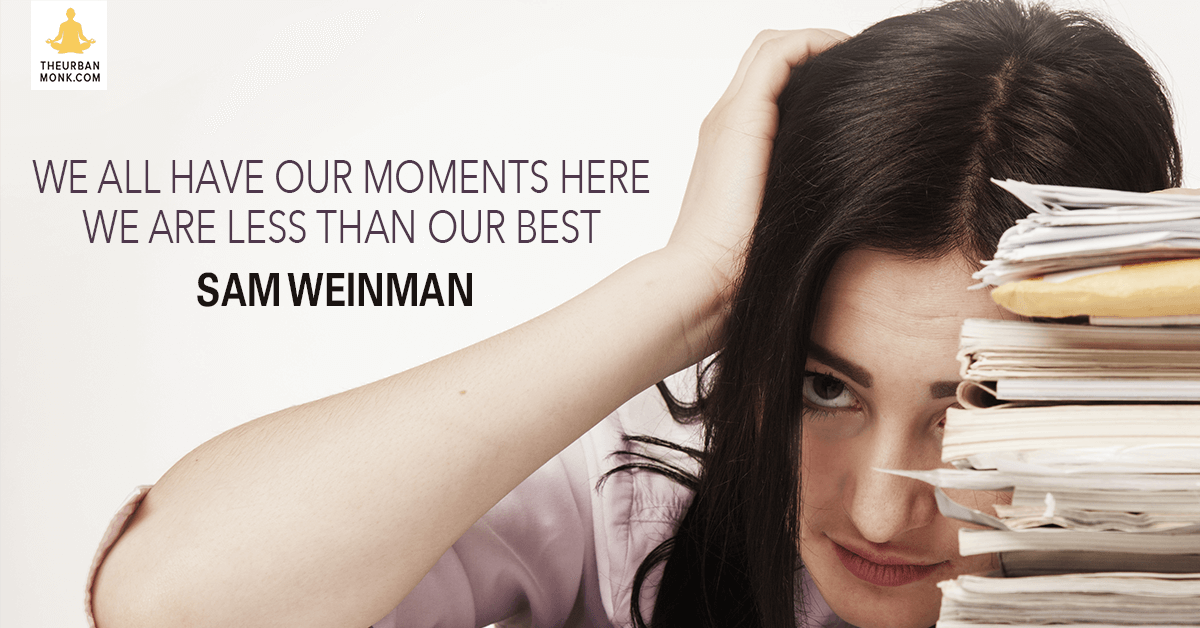 We All Have Our Moments Where We Are Less Than Our Best  - @samweinman via @PedramShojai
