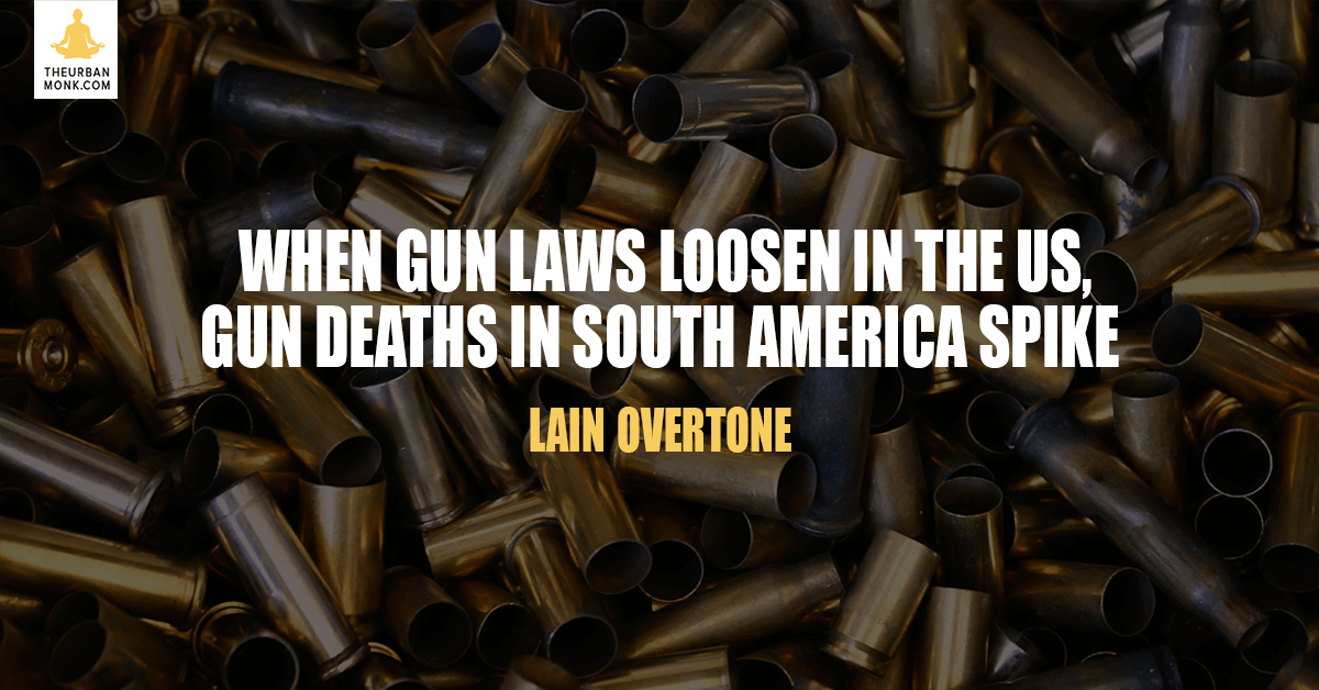 When Gun Laws Loosen In The US, Gun Deaths In S. America Spike - @iainoverton via @PedramShojai