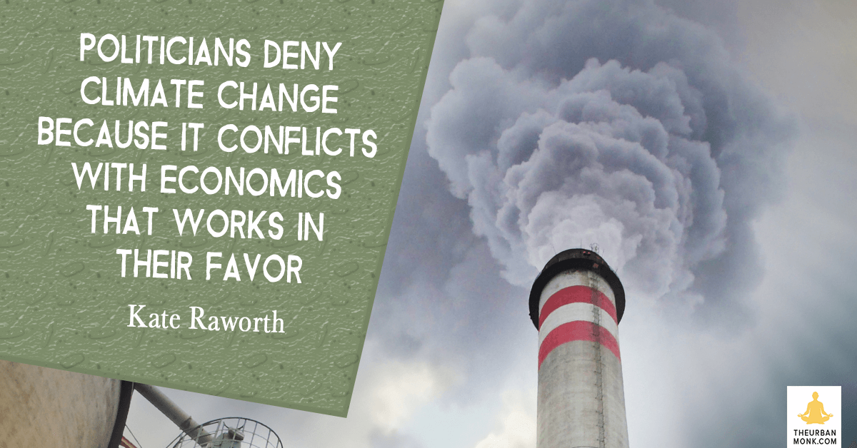 Politicians Deny Climate Change Because It Conflicts With Economics That Works In Their Favor - @KateRaworth via @PedramShojai