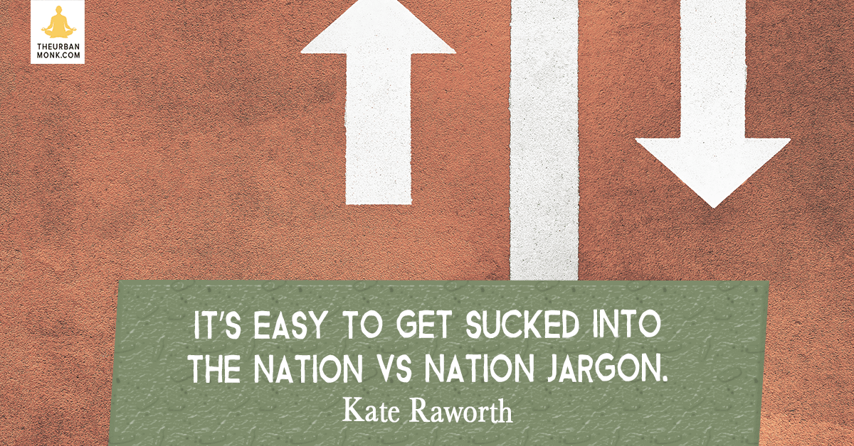 It's Easy To Get Sucked Into The Nation Vs Nation Jargon - @KateRaworth via @PedramShojai
