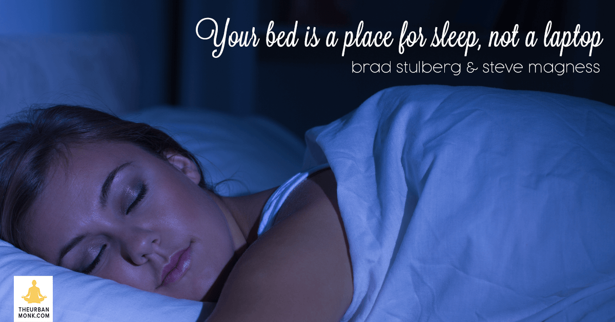 Your Bed Is A Place for Sleep, Not A Laptop - @BStulberg & @stevemagness via @PedramShojai
