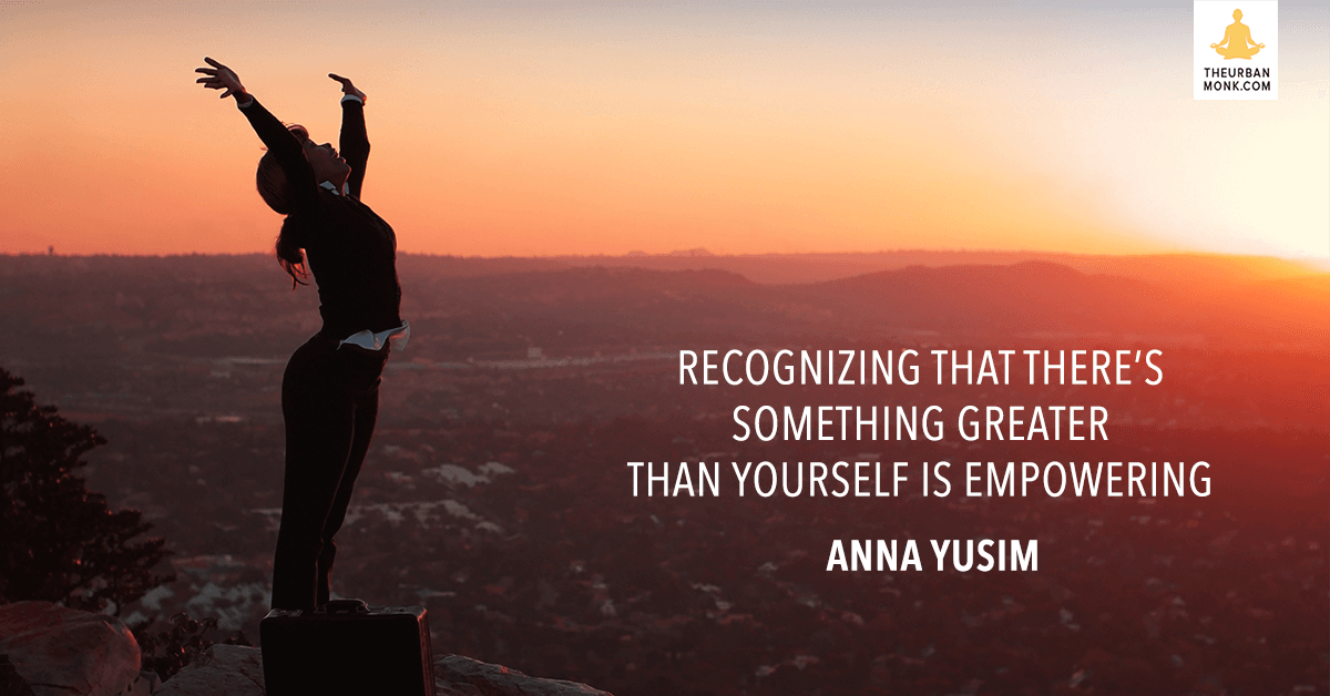 Recognizing That There's Something Greater Than Yourself Is Empowering - @DrAnnaYusim via @PedramShojai