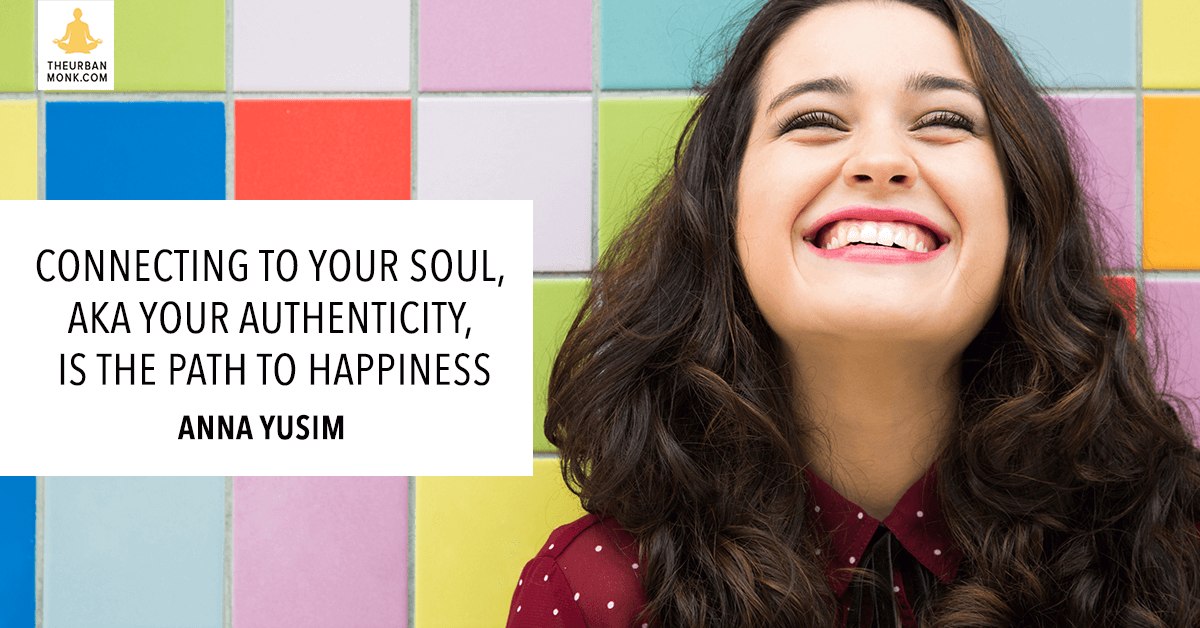 Connecting To Your Soul, AKA Your Authenticity Is The Path To Happiness - @DrAnnaYusim via @PedramShojai