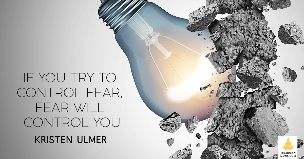 If You Try To Control Fear, Fear Will Control You - @kristenulmer via @pedramshojai